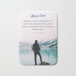 Marie Curie Quote | Nothing in life is to be feared Bath Mat