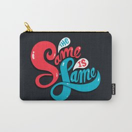 The Same is Lame Carry-All Pouch