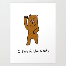 I shit in the woods! Art Print
