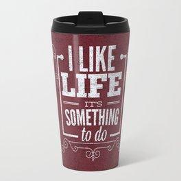 I like life its something to do Travel Mug