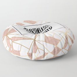 Nevertheless she persisted - rose gold marble geo Floor Pillow