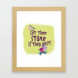 Let Them Stare If They Must Framed Art Print
