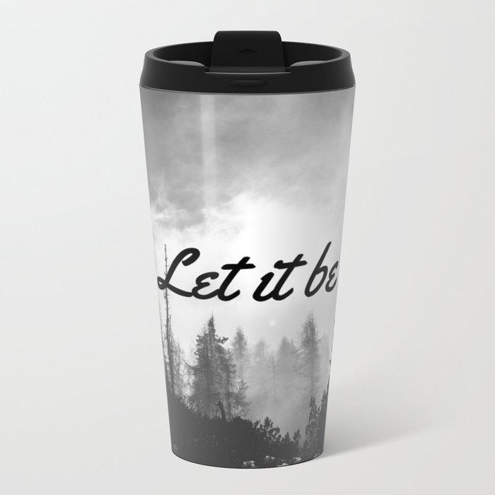 Let It Be (Black & White Forest) Metal Travel Mug