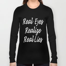 Real Eyes Realize Real Lies Long Sleeve T-shirt