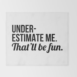 Underestimate Me That'll Be Fun Throw Blanket