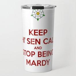 Keep Thi Sen Calm And Stop Being Mardy Travel Mug