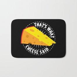 That's What Cheese Said Bath Mat