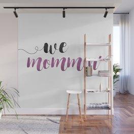 We Mommin' Wall Mural