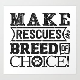 Make Rescue the Breed of Choice Art Print