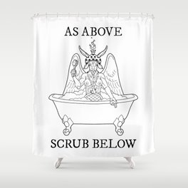 As Above, Scrub Below Shower Curtain