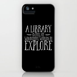 A Library is Full of Wonderful Worlds to Explore - Inverted iPhone Case