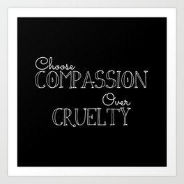 Compassion Over Cruelty Art Print