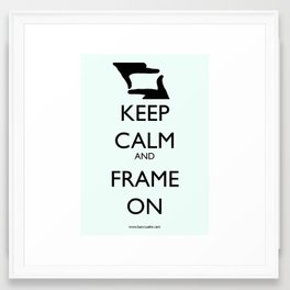 Keep Calm, and Frame On Framed Art Print