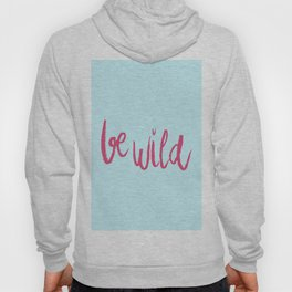 Be wild in bright pink lettering Hoody