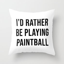 I'd Rather Be Playing Paintball Throw Pillow
