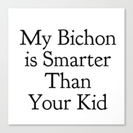 My Bichon is Smarter Than Your Kid in Black Canvas Print