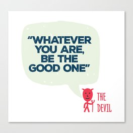 """ Whatever you are, be the good one "" The Devil Canvas Print"