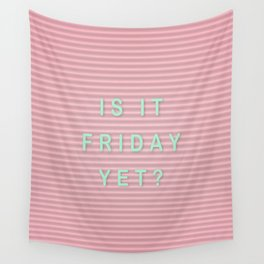 is it friday yet? Wall Tapestry