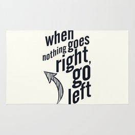 When nothing goes right, go left, inspiration, motivation quote, white version, humor, fun, love Rug