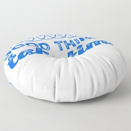 I Will Not Be Rushed Floor Pillow