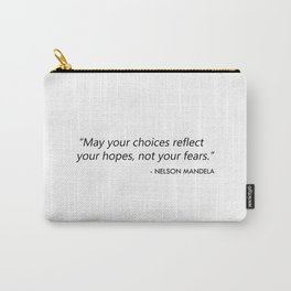 May your choices reflect your hopes, not your fears. Carry-All Pouch