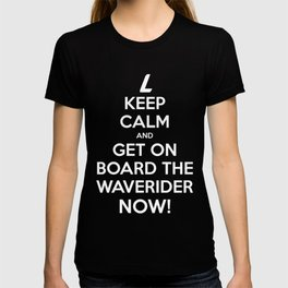 Keep Calm and get on board the Waverider NOW! T-shirt