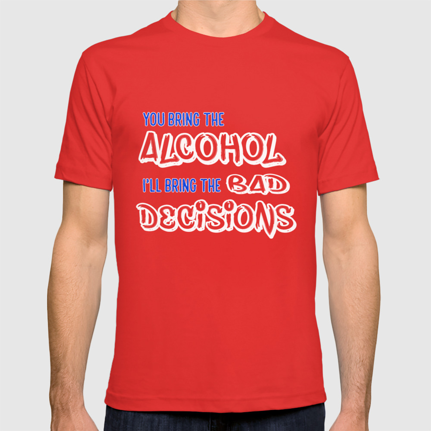 0a8a4e30a Alcohol T-Shirt Funny I'll Bring the Bad Decisions Gift Tee T-shirt by  amatees   Society6