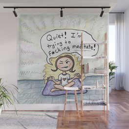 Quiet! I'm Trying to F*cking Meditate! Wall Mural