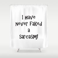 sarcasm Shower Curtains featuring I have never faked a sarcasm! by Andrea Jean Clausen - andreajeanco