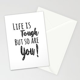 Life is tough but so are you! Stationery Cards