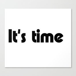 It's time Canvas Print