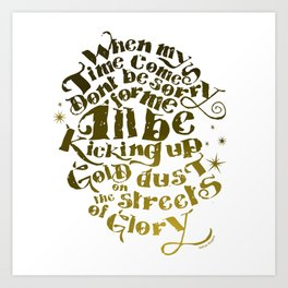 Kicking up gold dust on the streets of glory Art Print