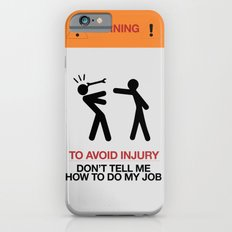 WARNING To Avoid Injury, Don't Tell Me How To Do My Job, fun sign, humor Slim Case iPhone 6s