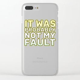 Funny It's not my fault Joke Tee Design It was probably not my fault Clear iPhone Case