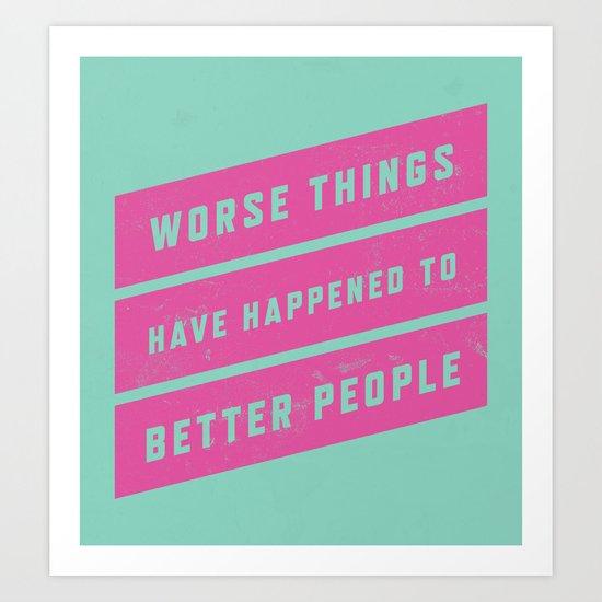 Worse Things / Better People Art Print