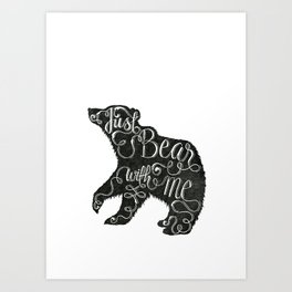 BEAR WITH ME - WHITE Art Print