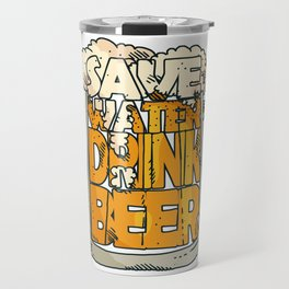 Save Water Drink Beer Funny Beer Quote Drink Gift Travel Mug