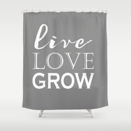 Live Love Grow - Grey and White Shower Curtain