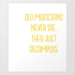 Old musicians never die, they just decompose export 04 Art Print