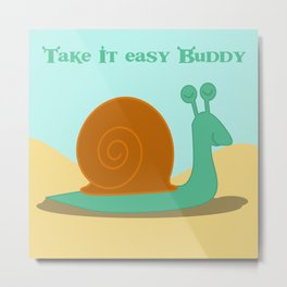 Take it easy buddy Metal Print