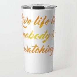 Live Like Nobody is Watching Graphic T-shirt Travel Mug