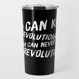 Can Never Kill The Revolution Travel Mug