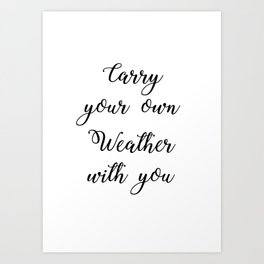 Carry your own weather with you Art Print