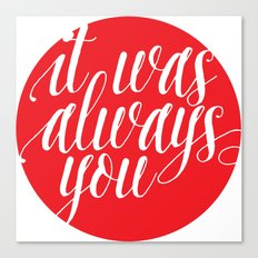 it was always you lettering Canvas Print