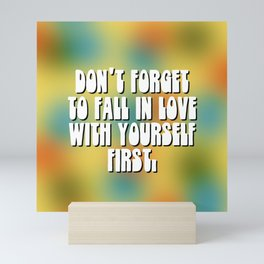 Don't Forget To Fall In Love With Yourself First. Mini Art Print