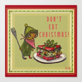 Don't Eat Christmas!  Canvas Print
