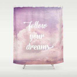 Follow your dreams - pink and purple clouds Shower Curtain