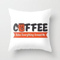 Coffee Rules Everything Around Me Throw Pillow