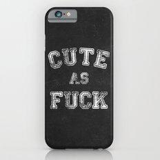 Cute as Fuck Slim Case iPhone 6s