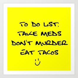 To Do List: Take Meds Dont Murder Eat Tacos Funny Note Art Print